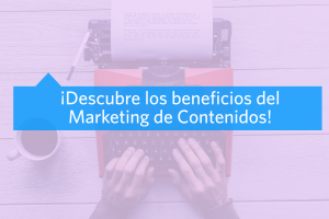 Beneficios Marketing de Contenidos