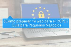 ¿Cómo preparar mi web para el RGPD? Guía para Pequeños Negocios