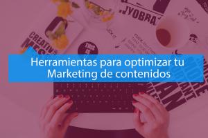 Herramientas para optimizar tu estrategia de Marketing de Contenidos