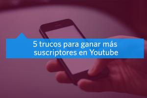 trucos para ganar más suscriptores en youtube