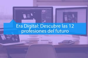 Era Digital: Descubre las 12 profesiones del futuro