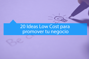 Ideas Low Cost para promover tu negocio