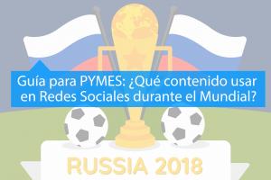 Guía para PYMES: ¿Qué publicar en redes sociales durante el Mundial de Rusia?