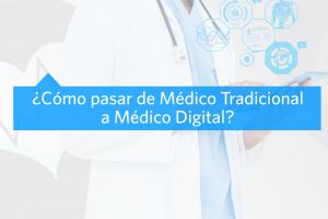 ¿Cómo pasar de Médico Tradicional a Médico Digital?