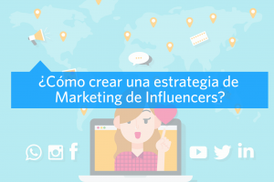 Cómo crear una estrategia de Marketing de Influencers