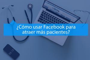5 formas de usar Facebook para atraer más pacientes