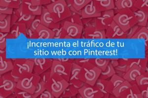 ¿Cómo usar Pinterest para incrementar el tráfico de mi web?