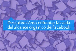 Entendiendo la caída del Alcance Orgánico en Facebook