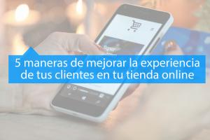 5 formas de mejorar la experiencia del usuario en tu tienda online