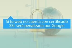 Webs sin Certificado SSL serán penalizadas por Google