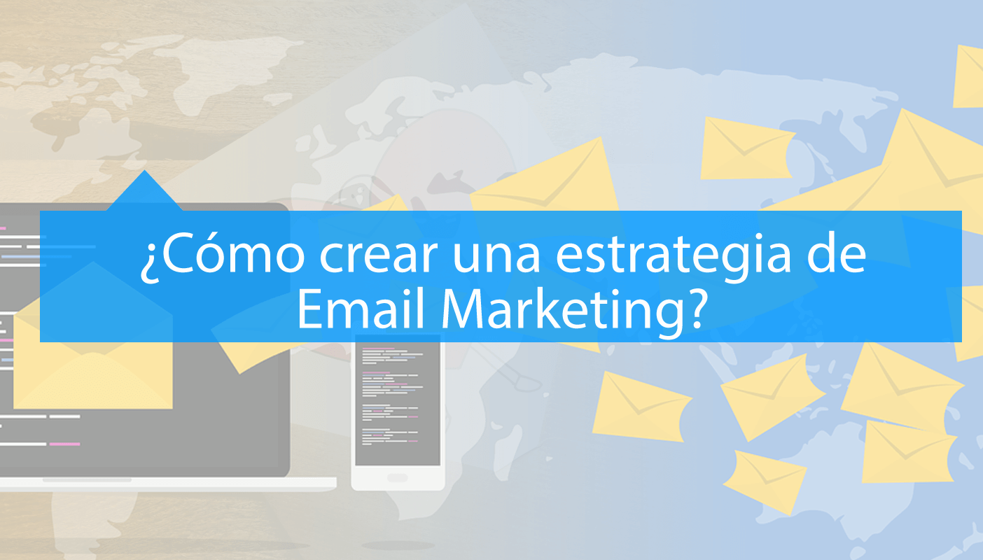 Pasos para crear una estrategia de Email Marketing