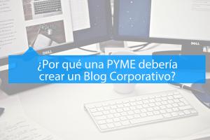 ¿Por qué crear un Blog Corporativo para PYMES?