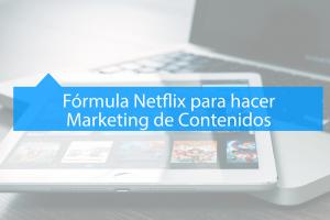 Fórmula Netflix para hacer Marketing de Contenidos