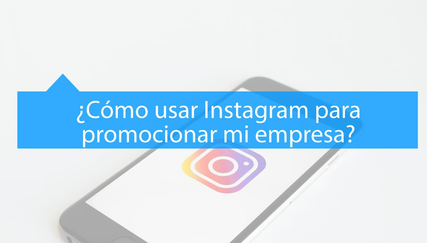 como usar Instagram para promocionar mi empresa