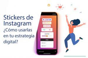 Stickers de Instagram: ¿Cómo usarlos en tu estrategia digital?