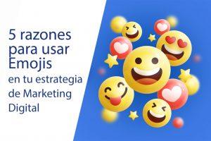 Emojis y Marketing Digital: Una fórmula ganadora para tu estrategia digital.